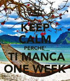 Poster: KEEP CALM PERCHE'  TI MANCA ONE WEEK