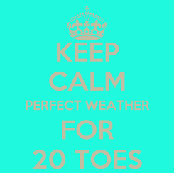 Poster: KEEP CALM PERFECT WEATHER FOR 20 TOES