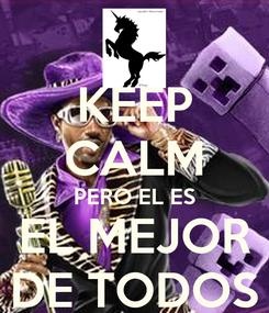 Poster: KEEP CALM PERO EL ES EL MEJOR DE TODOS