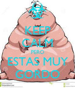 Poster: KEEP CALM PERO ESTAS MUY GORDO