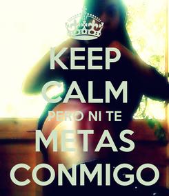 Poster: KEEP CALM PERO NI TE METAS CONMIGO