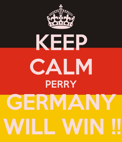 Poster: KEEP CALM PERRY GERMANY    WILL WIN !!!!!