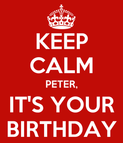 Poster: KEEP CALM PETER, IT'S YOUR BIRTHDAY