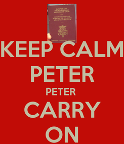 Poster: KEEP CALM PETER PETER  CARRY ON