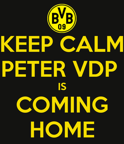 Poster: KEEP CALM PETER VDP  IS COMING HOME