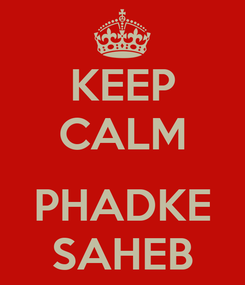 Poster: KEEP CALM  PHADKE SAHEB