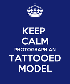 Poster: KEEP  CALM PHOTOGRAPH AN TATTOOED MODEL