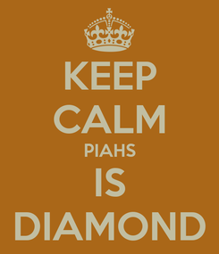 Poster: KEEP CALM PIAHS IS DIAMOND