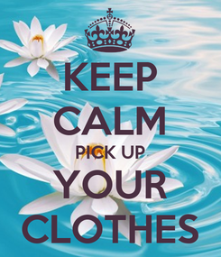 Poster: KEEP CALM PICK UP YOUR CLOTHES