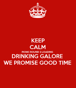 Poster: KEEP CALM PICNIC ROUND 2 LOADING  DRINKING GALORE  WE PROMISE GOOD TIME