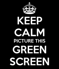 Poster: KEEP CALM PICTURE THIS GREEN SCREEN