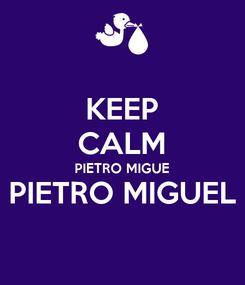 Poster: KEEP CALM PIETRO MIGUE PIETRO MIGUEL