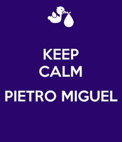 Poster: KEEP CALM  PIETRO MIGUEL