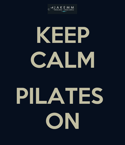 Poster: KEEP CALM  PILATES  ON