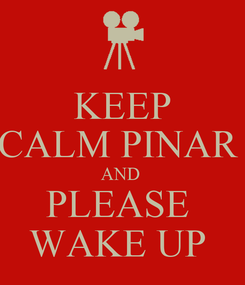 Poster: KEEP CALM PINAR  AND  PLEASE  WAKE UP