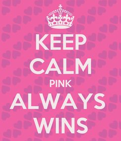 Poster: KEEP CALM PINK ALWAYS  WINS