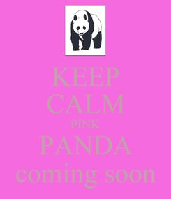 Poster: KEEP CALM PINK PANDA coming soon