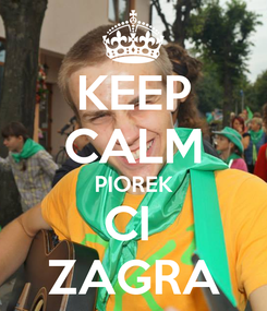 Poster: KEEP CALM PIOREK CI  ZAGRA