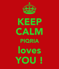 Poster: KEEP CALM PIQRIA loves YOU !