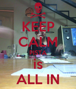 Poster: KEEP CALM PISTA is ALL IN