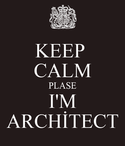 Poster: KEEP  CALM PLASE I'M ARCHİTECT