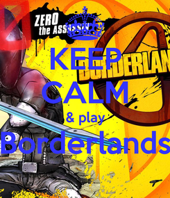 Poster: KEEP CALM & play Borderlands