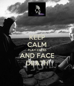 Poster: KEEP CALM PLAY CHESS AND FACE DEATH