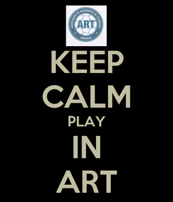 Poster: KEEP CALM PLAY IN ART
