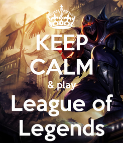 Poster: KEEP CALM & play League of Legends
