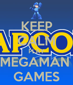Poster: KEEP CALM  PLAY  MEGAMAN  GAMES