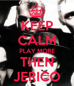 Poster: KEEP CALM PLAY MORE THEN JERICO