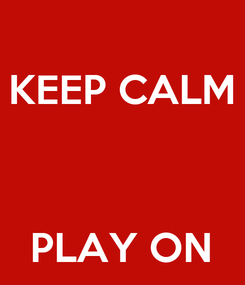 Poster: KEEP CALM    PLAY ON