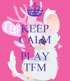 Poster: KEEP CALM  PLAY TFM