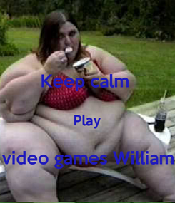 Poster: Keep calm   Play  video games William