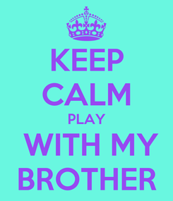 Poster: KEEP CALM PLAY  WITH MY BROTHER
