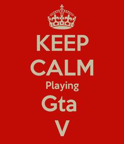 Poster: KEEP CALM Playing Gta  V