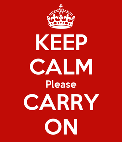 Poster: KEEP CALM Please CARRY ON