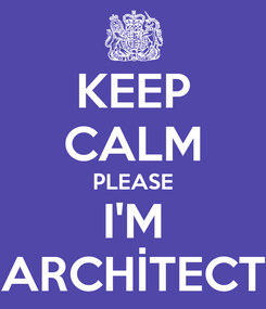 Poster: KEEP CALM PLEASE I'M ARCHİTECT