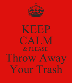 Poster: KEEP CALM & PLEASE  Throw Away Your Trash