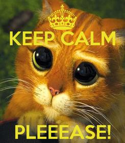 Poster: KEEP CALM    PLEEEASE!