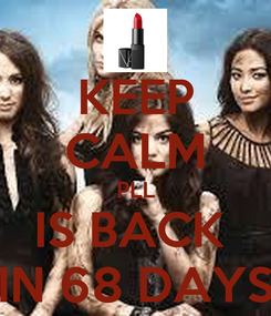 Poster: KEEP CALM PLL IS BACK  IN 68 DAYS