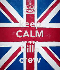 Poster: keep CALM poeppe bille crew