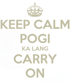 Poster: KEEP CALM POGI KA LANG CARRY ON