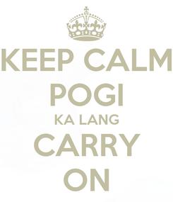 Poster: KEEP CALM POGI KA LANG CARRY ON