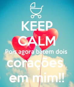 Poster: KEEP CALM Pois agora batem dois  corações  em mim!!
