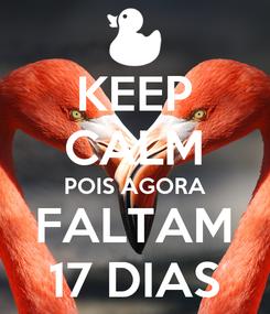Poster: KEEP CALM POIS AGORA FALTAM 17 DIAS