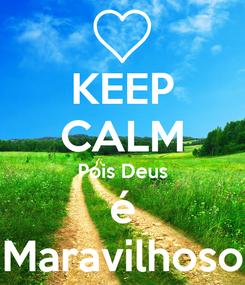 Poster: KEEP CALM Pois Deus é Maravilhoso