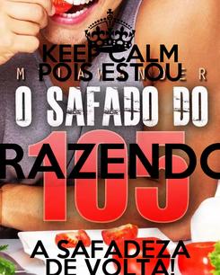 Poster: KEEP CALM POIS ESTOU TRAZENDO  A SAFADEZA DE VOLTA!