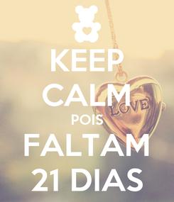 Poster: KEEP CALM POIS FALTAM 21 DIAS