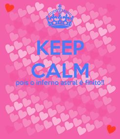 Poster: KEEP CALM pois o inferno astral é finito!!